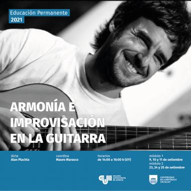 Afiche de la actividad en formato cuadrado. Contiene foto en primer plano de Alan Plachta con guitarra en la mano, muestra los dedos de su mano y parte del brazo de la guitarra. Sobre la foto en letras negras el nombre de la actividad: Armonía e improvisación en la guitarra. Abajo franja azul con la información de la actividad: dicta: Alan Plachta, coordina: Mauro Marasco, horarios: de 14:00 a 16:00 h (UY), módulo I 9,10 y 11 de setiembre, módulo II 23, 24 y 25 de setiembre. Debajo logos institucionales.